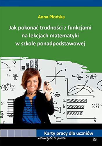 Jak pokonać trudności z funkcjami na lekcjach matematyki w szkole ponadpodstawowej