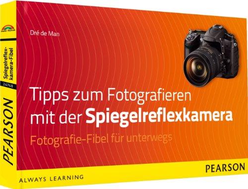Tipps zum Fotografieren mit der Spiegelreflexkamera - Fotografie-Fibel für unterwegs (Digital fotografieren)