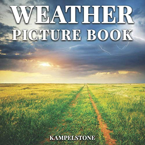 Weather Picture Book: 100 Beautiful Images of Different Seasons, Rain, Snow, Sunshine and More - Perfect Housewarming Gift or Coffee Table Decor