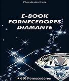 E-book Fornecedores Diamante: +650 Fornecedores (Edição Especial Livro 1) (Portuguese Edition)