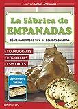 LA FÁBRICA DE EMPANADAS: cómo hacer todo tipo de delicias caseras (APRENDIENDO A COCINAR - LA MAS COMPLETA COLECCION CON RECETAS SENCILLAS Y PRACTICAS PARA TODOS LOS GUSTOS nº 17)