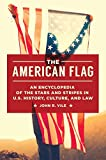 The American Flag: An Encyclopedia of the Stars and Stripes in U.S. History, Culture, and Law