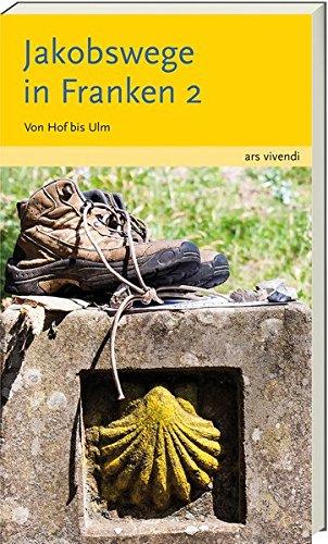 Reiseführer: Jakobswege in Franken 2 - Von Hof bis Ulm in 30 Etappen
