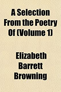A Selection from the Poetry of Elizabeth Barrett Browning (Volume 1)