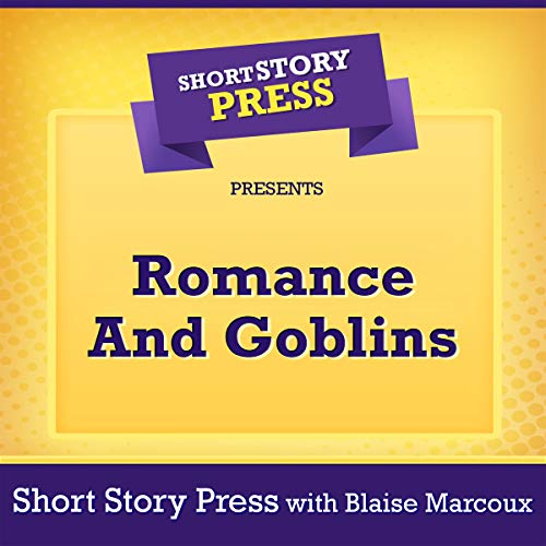 Short Story Press Presents Romance and Goblins cover art
