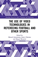 The Use of Video Technologies in Refereeing Football and Other Sports (Routledge Research in Sports Technology and Engineering)