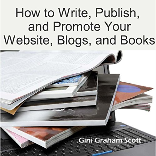 How to Write, Publish, and Promote Your Website, Blogs, and Books audiobook cover art