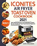 Iconites Air Fryer Toast Oven Cookbook 2021: 1001 Simple Delicious Low Fat Recipes Cooked By Your Iconites Air Fryer Toast Oven for Beginners & Advanced Users
