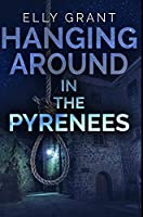 Hanging Around In The Pyrenees: Premium Hardcover Edition
