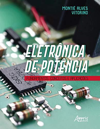 Eletrônica De Potência: Fundamentos, Conceitos E Aplicações