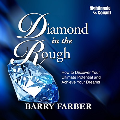 Diamond in the Rough     How to Discover Your Ultimate Potential and Achieve Your Dreams              Written by:                                                                                                                                 Barry J. Farber                               Narrated by:                                                                                                                                 Barry J. Farber                      Length: 5 hrs and 40 mins     Not rated yet     Overall 0.0