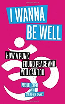 I Wanna Be Well  How a Punk Found Peace and You Can Too