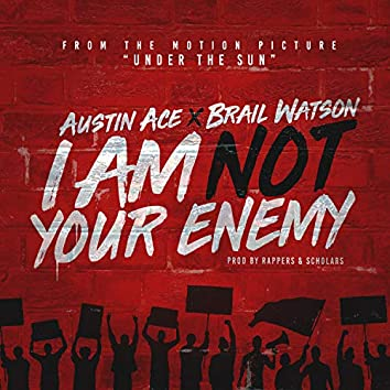 I Am Not Your Enemy (feat. Brail Watson)