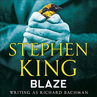 Blaze                   By:                                                                                                                                 Stephen King                               Narrated by:                                                                                                                                 Ron McLarty                      Length: 8 hrs and 12 mins     9 ratings     Overall 4.6