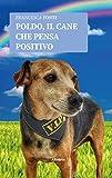 Poldo, il cane che pensa positivo (Italian Edition)