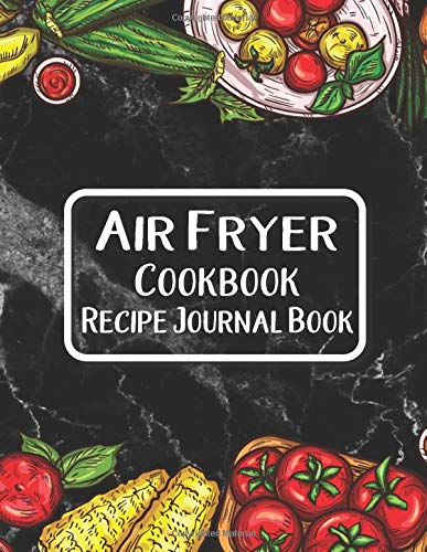 Air Fryer Cookbook Recipe Journal Book: Journal To Write In Favorite Recipes | I Love You Recipe Cooking Food Books | Air Fryer Cook Book Gifts | Great Gift For Air Fryer Foods