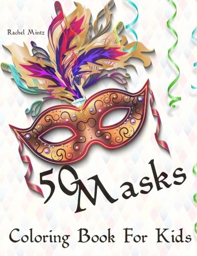 50 Masks - Coloring Book For Kids: Venice Carnival, Mardi Gras, Purim Party Masks to Color!