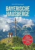 Wandern in den Bayerischen Hausbergen: Wanderführer Bayerische Alpen – mit 130 genussvollen Wanderungen, Hüttentouren und Klassikern wie Watzmann und ... und Füssen (Erlebnis Bergsteigen)