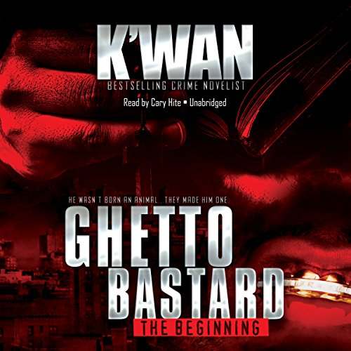 Ghetto Bastard                   By:                                                                                                                                 K'wan                               Narrated by:                                                                                                                                 Cary Hite                      Length: 7 hrs and 36 mins     383 ratings     Overall 4.5