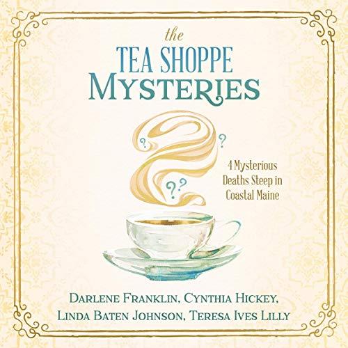 The Tea Shoppe Mysteries Audiobook By Darlene Franklin, Cynthia Hickey, Linda Baten Johnson, Teresa Ives Lilly cover art