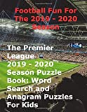 The Premier League 2019 2020 Season Puzzle Book: Word Search and Anagram Puzzles For Kids: Football Fun For The 2019 - 2020 Season