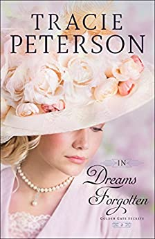 In Dreams Forgotten (Golden Gate Secrets Book #2) by [Tracie Peterson]