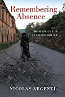 Remembering Absence: The Sense of Life in Island Greece (New Anthropologies of Europe)