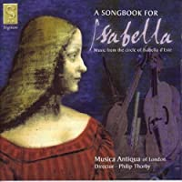 A Songbook For Isabella by London Musica Antiqua (2003-09-22)
