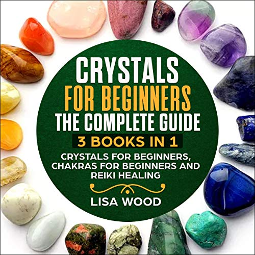 Crystals for Beginners - The Complete Guide - 3 Books in 1 Titelbild