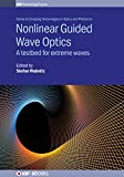Nonlinear Guided Wave Optics: A testbed for extreme waves (IOP Expanding Physics) (English Edition)