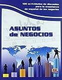 Asuntos de negocios: 100 actividades de discusion para la enseñanza de español de negocios