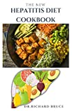 THE NEW HEPATITIS DIET COOKBOOK: Delicious Recipes TO Manage The Symptoms OF Hepatitis And General Wellness