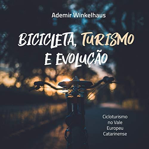 Bicicleta, Turismo e Evolução: Cicloturismo no Vale Europeu Catarinense