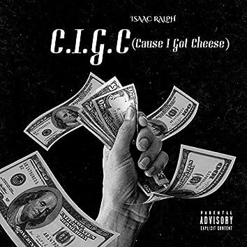 C.I.G.C (Cause I got cheese)