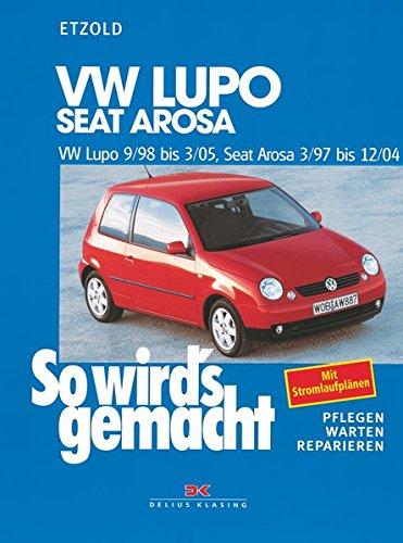 VW Lupo 9/98 bis 3/05, Seat Arosa 3/97 bis 12/04: So wird's gemacht - Band 118