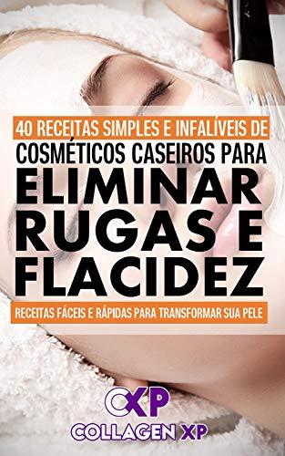 40 RECEITAS SIMPLES E INFALÍVEIS DE COSMÉTICOS CASEIROS PARA ELIMINAR RUGAS E FLACIDEZ: Receitas fáceis e rápidas para transformar sua pele (Portuguese Edition)