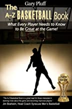 The A-Z Basketball Book: What Every Player Needs to Know to Be Great at the Game!