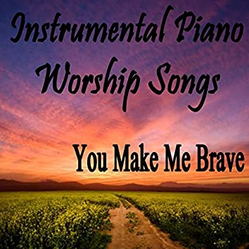 Instrumental Piano Worship Songs: You Make Me Brave