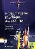 Le traumatisme psychique - Chez l'adulte - De Boeck - 16/02/2015