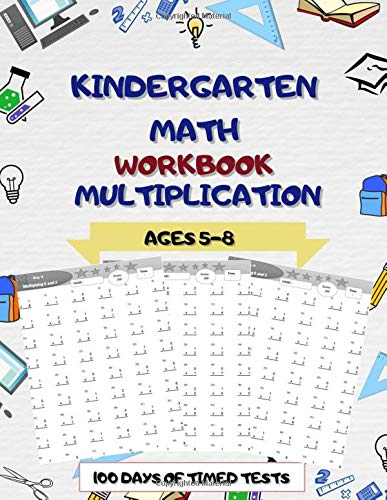 Kindergarten Math Workbook Multiplication : 100 days of timed tests.: Multiplication Math Drills, Practice 100 days of speed drills: Digits 0-12, Ages 5-8.