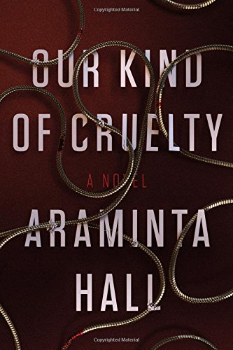 Our Kind Of Cruelty A Novel By Araminta Hall