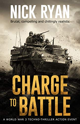 Charge To Battle: A World War 3 Techno-Thriller Action Event (Nick Ryan's World War 3 Military Fiction Technothrillers) by [Nick Ryan]