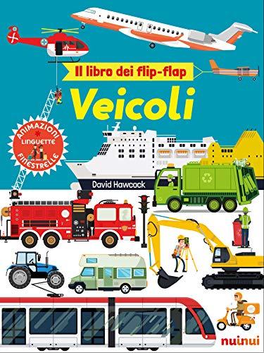 Veicoli. Il libro dei flip-flap. Ediz. a colori