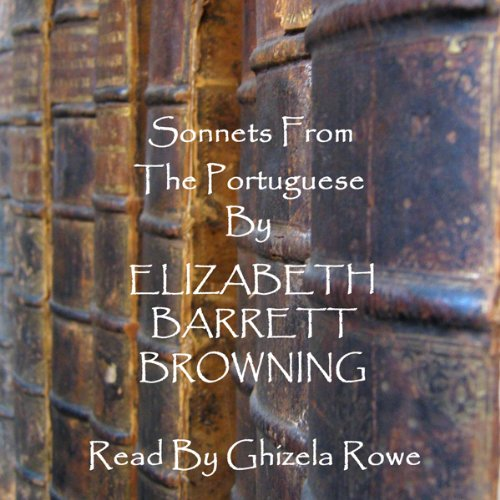 Elizabeth Barrett Browning: Sonnets from the Portuguese                   By:                                                                                                                                 Elizabeth Barrett Browning                               Narrated by:                                                                                                                                 Ghizela Rowe                      Length: 41 mins     4 ratings     Overall 4.8