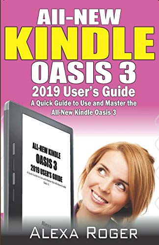 All-New Kindle Oasis 3 2019 User's Guide: A Quick Guide to Use and Master the All-New Kindle Oasis 3.