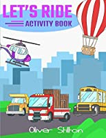 Let's Ride Activity Book: The Perfect Book for Never-Bored Kids. A Funny Workbook with Word Search, Rewriting Dots Exercises, Word to Picture Matching, Spelling and Writing Games For Learning and More! Great Gift for Kids and Toddles