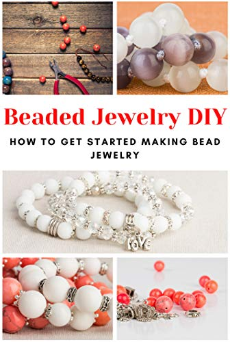 Beaded Jewelry DIY: How to Get Started Making Bead Jewelry (English Edition)