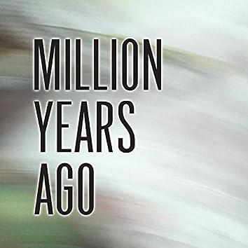 Million Years Ago