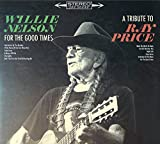 Songtexte von Willie Nelson - For the Good Times: A Tribute to Ray Price