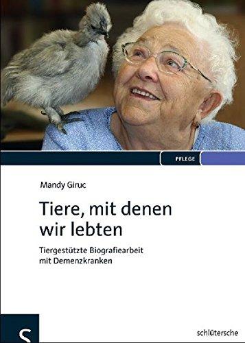 Tiere, mit denen wir lebten: Tiergestützte Biografiearbeit mit Demenzkranken